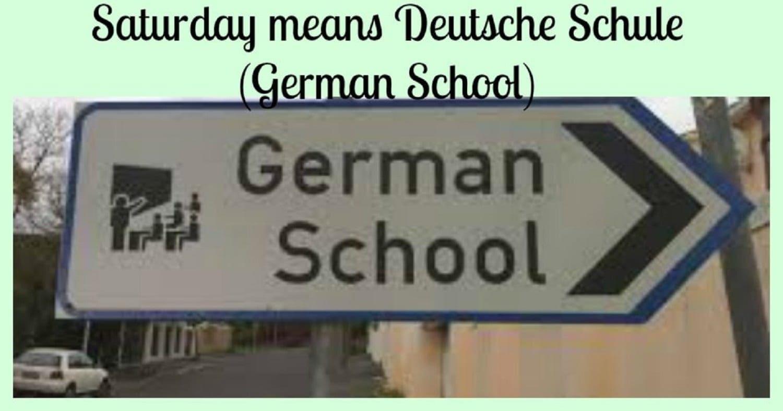 Saturday means Deutsche Schule (German School)