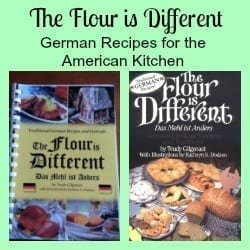 The Flour is Different – German Recipes for the American Kitchen