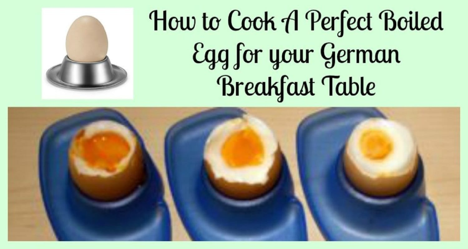 How to Cook A Perfect Boiled Egg for your German Breakfast