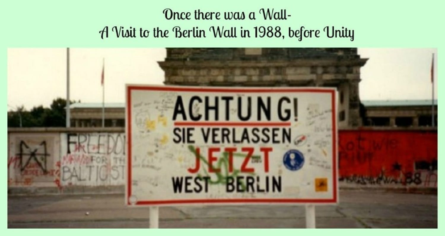 Once there was a Wall- A Visit to the Berlin Wall in 1988