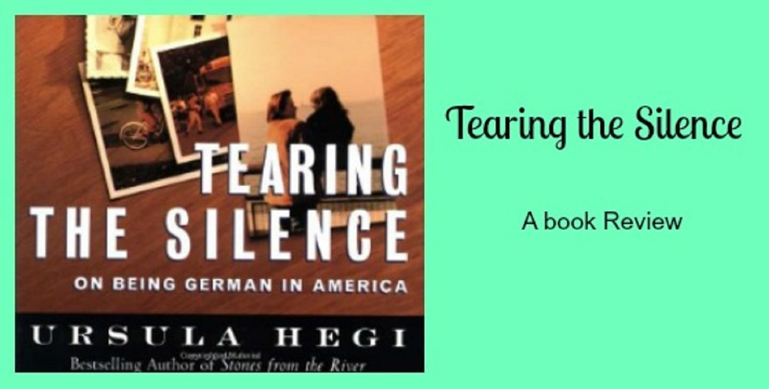 Tearing the Silence; On Being German in America by Ursula Hegi