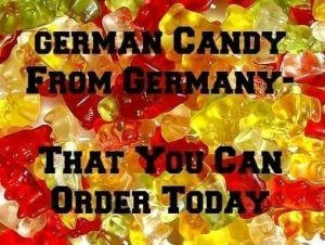 German Candy From Germany You Can Order TODAY!