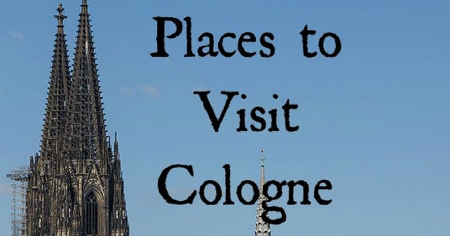Places To Visit and Things to Do in Cologne, Germany!
