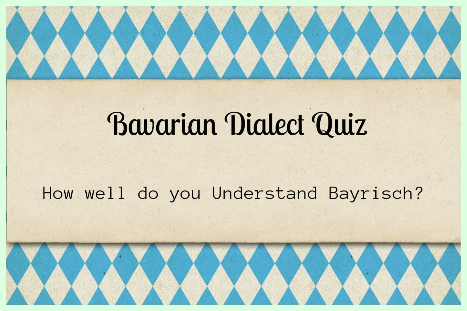 Bavarian Dialect Quiz- Can you speak Bayrisch?