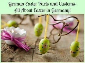 German Easter Facts and Customs- All About Easter in Germany!