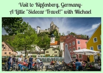 """Visit Kipfenberg Germany- A Little """"Sidecar Travel!"""" with Michael"""