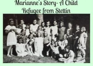 Marianne's Story- A Child Refugee from Stettin Tells her Story