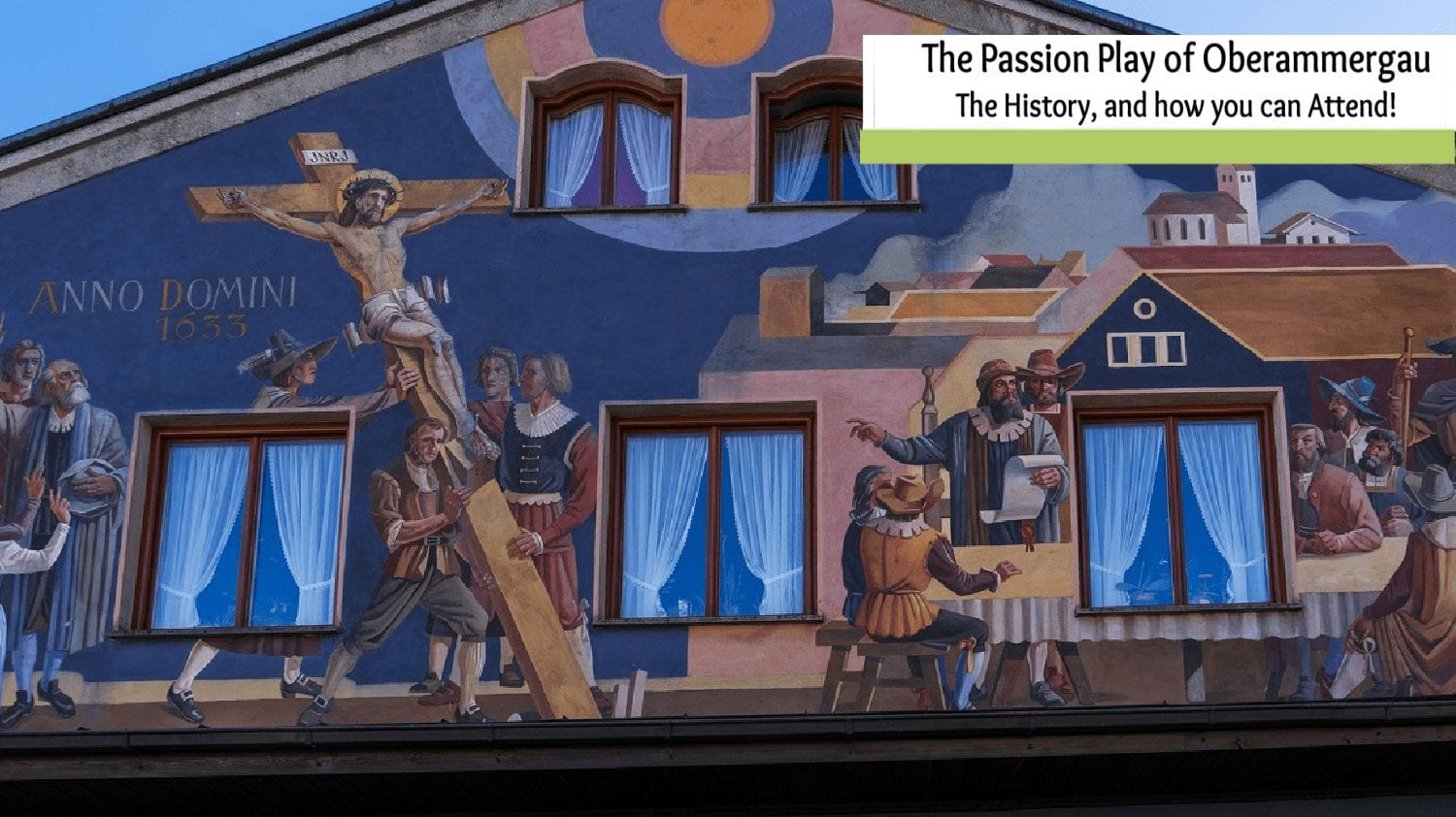 The Passion Play of Oberammergau- History and how YOU can see it!