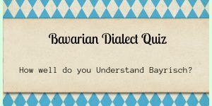 Bavarian Dialect Quiz- Can you speak Bayrisch?