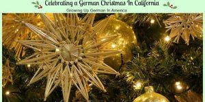 Celebrating a German Christmas In California- Childhood Memories