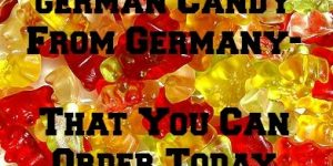 German Candy From Germany You Can Order TODAY