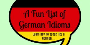 German Idioms List- A Fun Way to learn to Speak Like a German