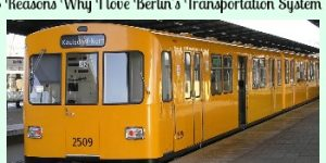Getting Around Berlin - 5 Reasons Why I love Berlin's Transportation System