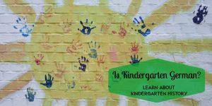 Is Kindergarten German? Learn all about Kindergarten History!