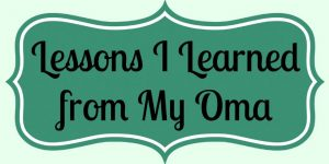 Lessons I Learned from My Oma... And Now I'm Sharing them with You