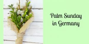 Celebrating Palm Sunday in Germany with Palmbuschen