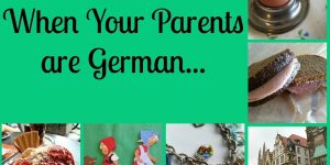 When your Parents Are German...