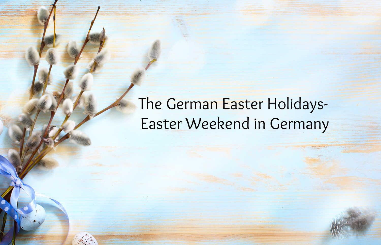 The German Easter Holidays-  Easter Weekend in Germany